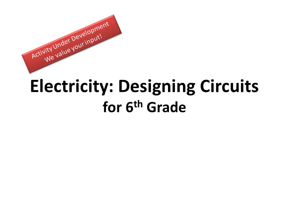 Activity Guide Challenge: Discuss (5-10 minutes) Generate Ideas and Multiple Perspectives ( instructor choice ) Research and Revise (and Test Your Mettle) – Activity 1: Review Simple Circuits (5 minutes) – Activity 2: Introduce Schematics (5-10 minutes) – Activity 3: Build and Test Series and Parallel Circuits (15-20 minutes) – Activity 4: Test your mettle (10 minutes) Go Public – Revisit Challenge (5-10 minutes)