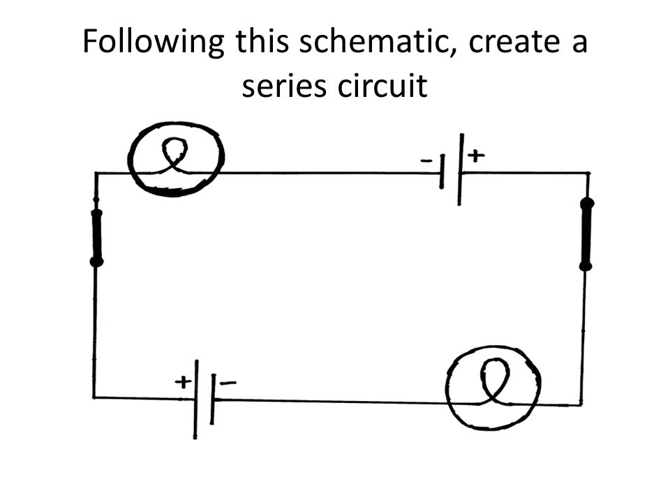 Following this schematic, create a series circuit
