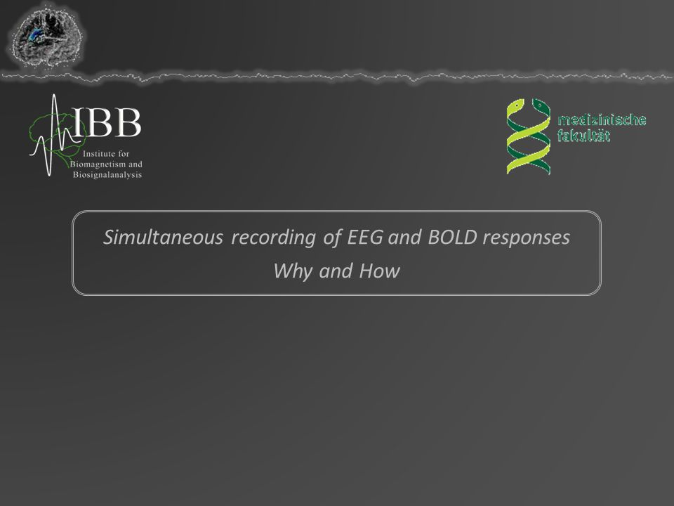 Simultaneous recording of EEG and BOLD responses Why and How