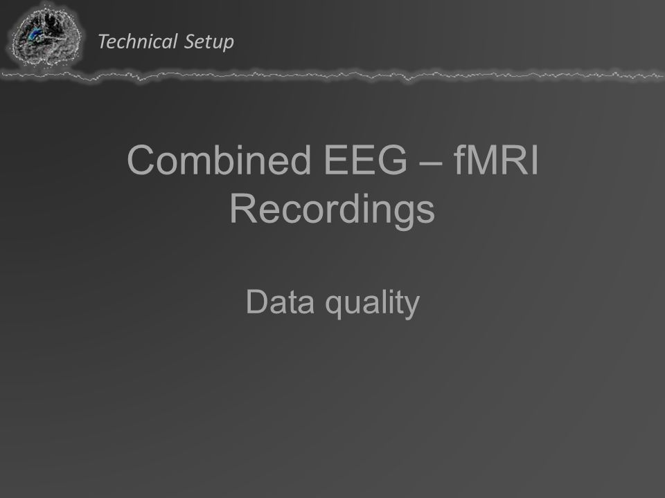 Combined EEG – fMRI Recordings Data quality Technical Setup