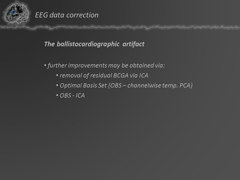 The ballistocardiographic artifact further improvements may be obtained via: removal of residual BCGA via ICA Optimal Basis Set (OBS – channelwise tem
