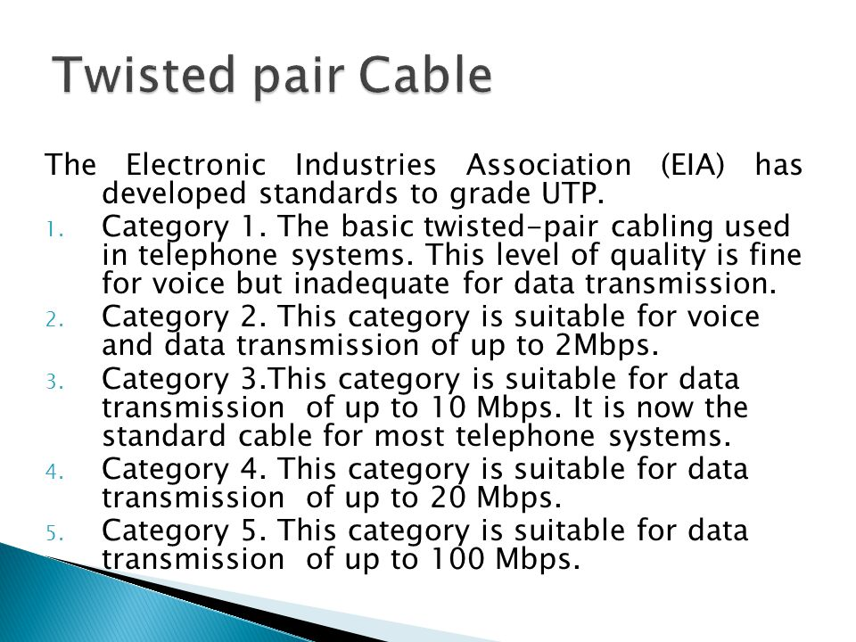 The Electronic Industries Association (EIA) has developed standards to grade UTP. 1. Category 1. The basic twisted-pair cabling used in telephone syst