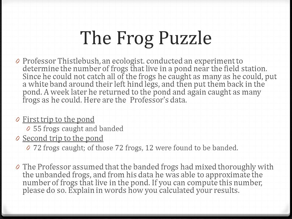 The Frog Puzzle 0 Professor Thistlebush, an ecologist.
