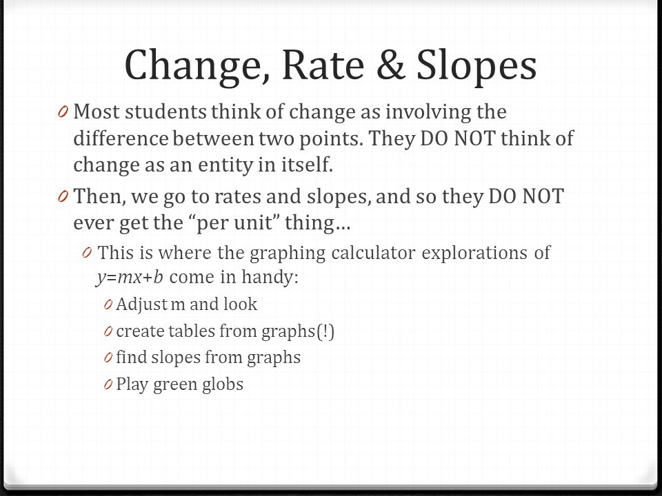 Change, Rate & Slopes 0 Most students think of change as involving the difference between two points.