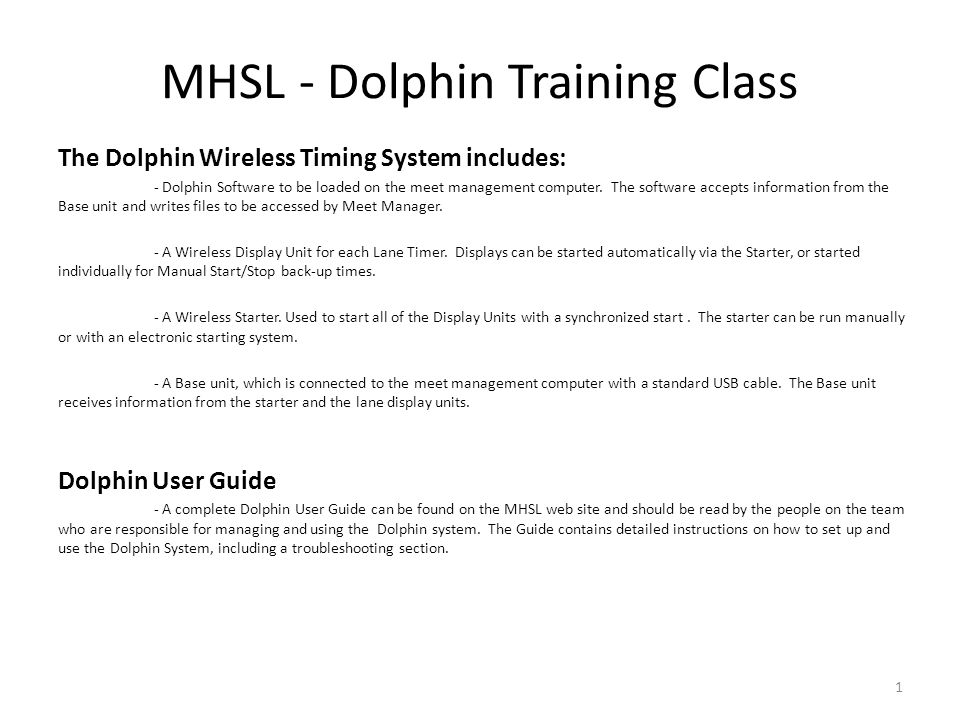 MHSL - Dolphin Training Class The Dolphin Wireless Timing System includes: - Dolphin Software to be loaded on the meet management computer. The softwa
