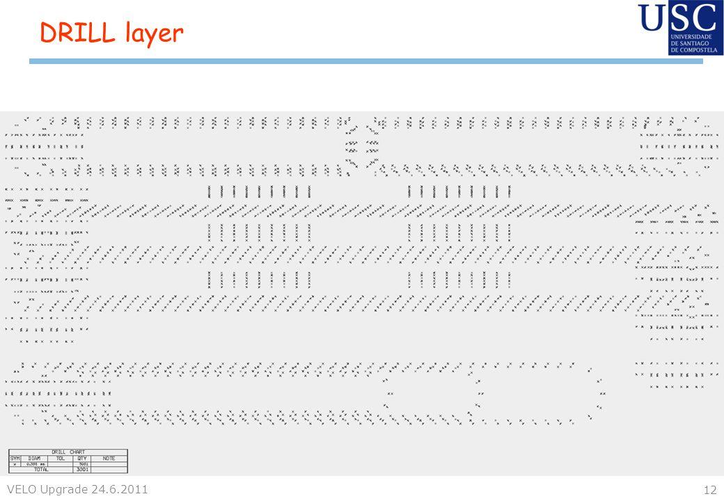 DRILL layer VELO Upgrade 24.6.2011 12