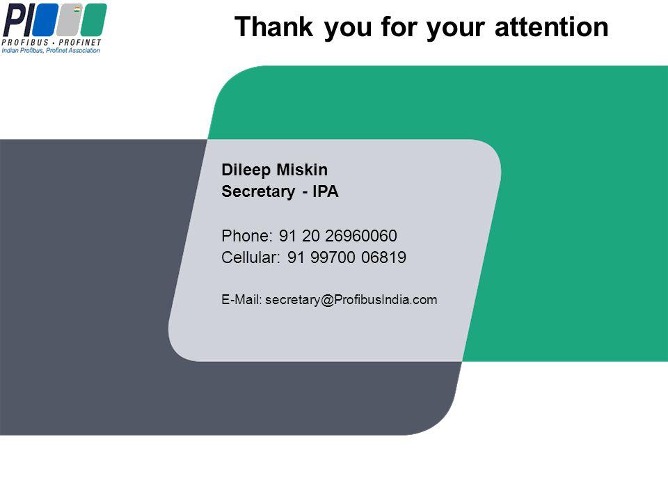 Dileep Miskin Secretary - IPA Phone: 91 20 26960060 Cellular: 91 99700 06819 E-Mail: secretary@ProfibusIndia.com PROFINET IOPROFINET IO Thank you for