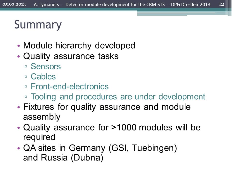 Summary Module hierarchy developed Quality assurance tasks Sensors Cables Front-end-electronics Tooling and procedures are under development Fixtures