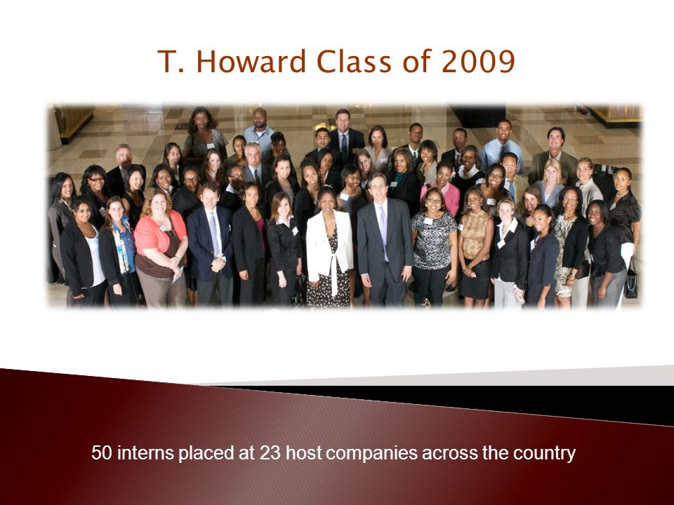 50 interns placed at 23 host companies across the country T. Howard Class of 2009