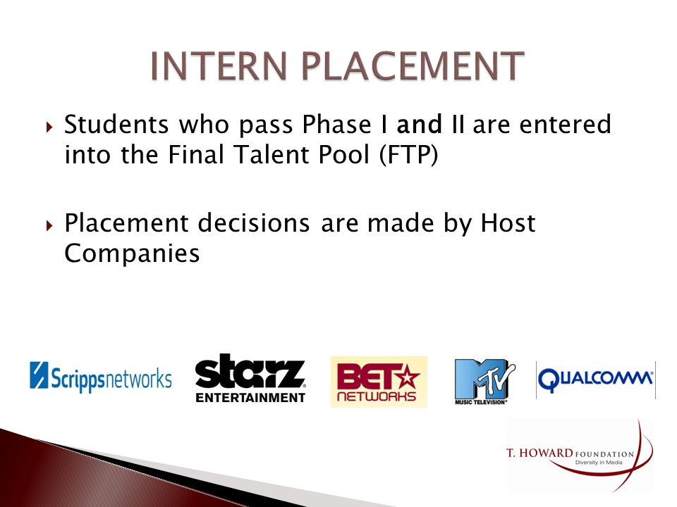 Students who pass Phase I and II are entered into the Final Talent Pool (FTP) Placement decisions are made by Host Companies