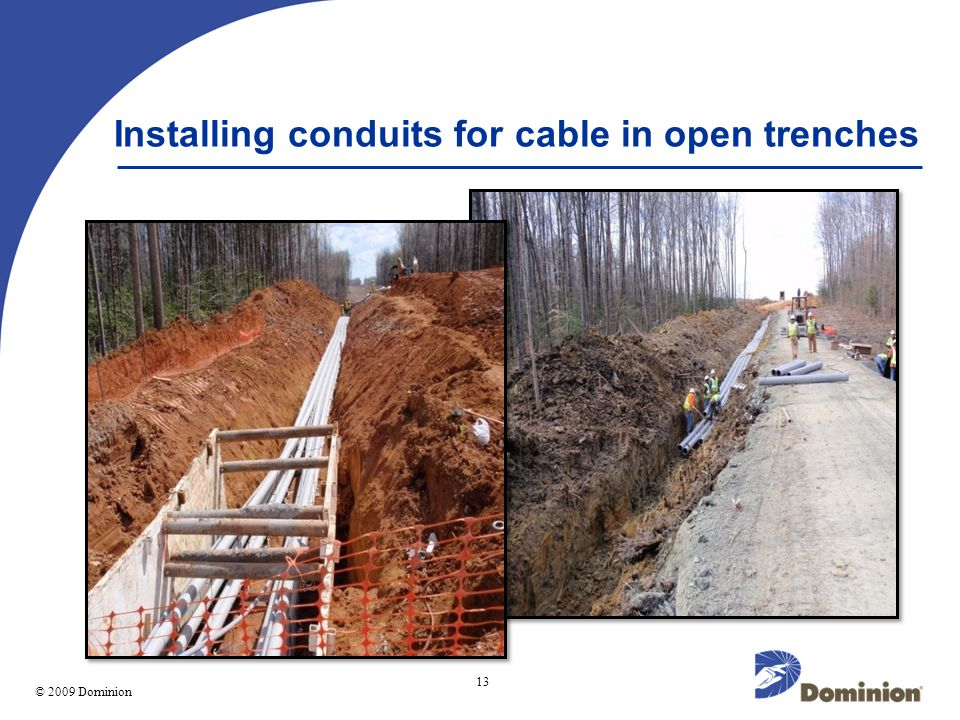 © 2003 Dominion 13 © 2009 Dominion Installing conduits for cable in open trenches