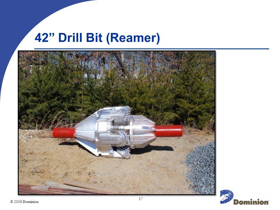 © 2003 Dominion 17 © 2009 Dominion 42 Drill Bit (Reamer)