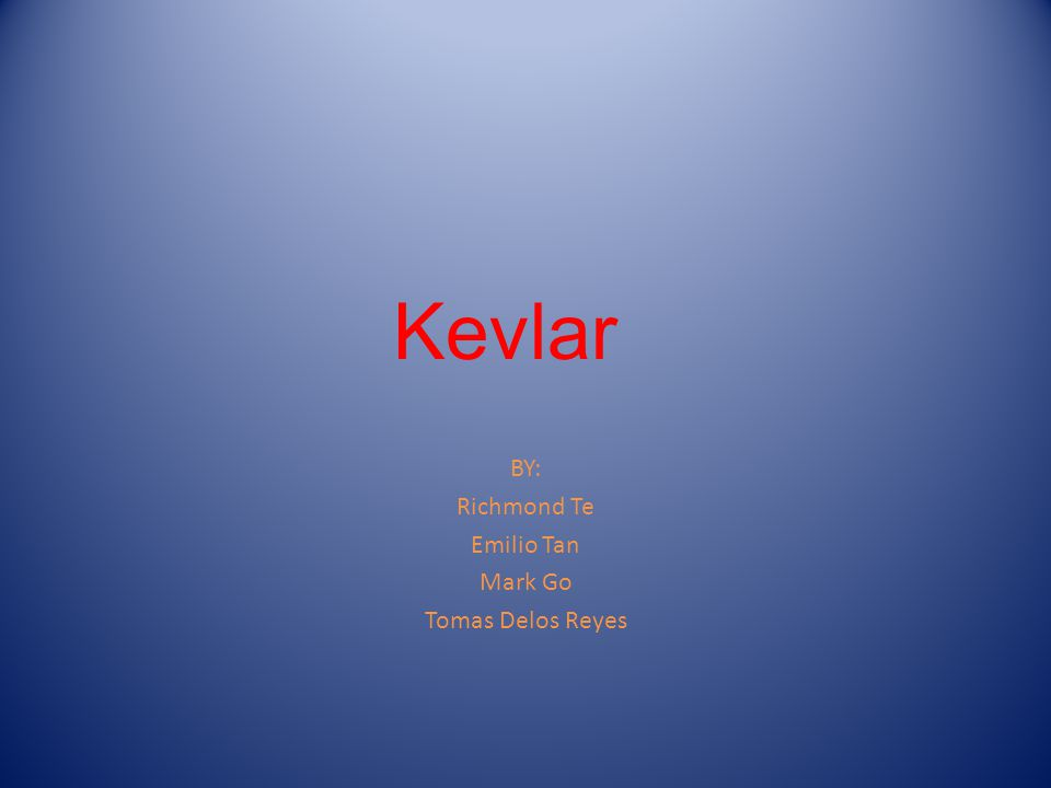 Kevlar BY: Richmond Te Emilio Tan Mark Go Tomas Delos Reyes