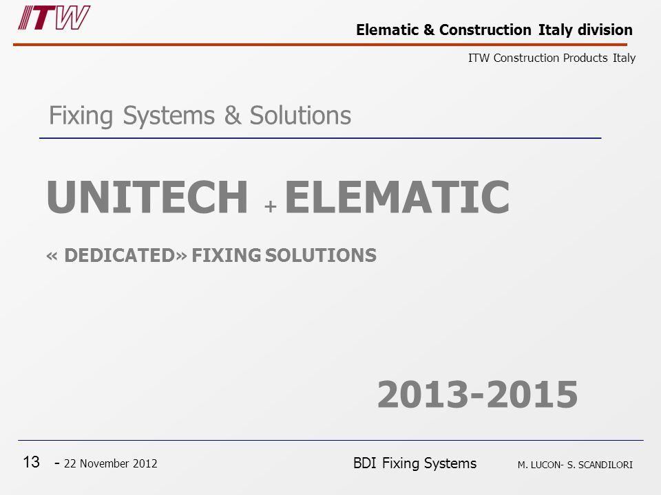 13 - 22 November 2012 Elematic & Construction Italy division ITW Construction Products Italy BDI Fixing Systems M.