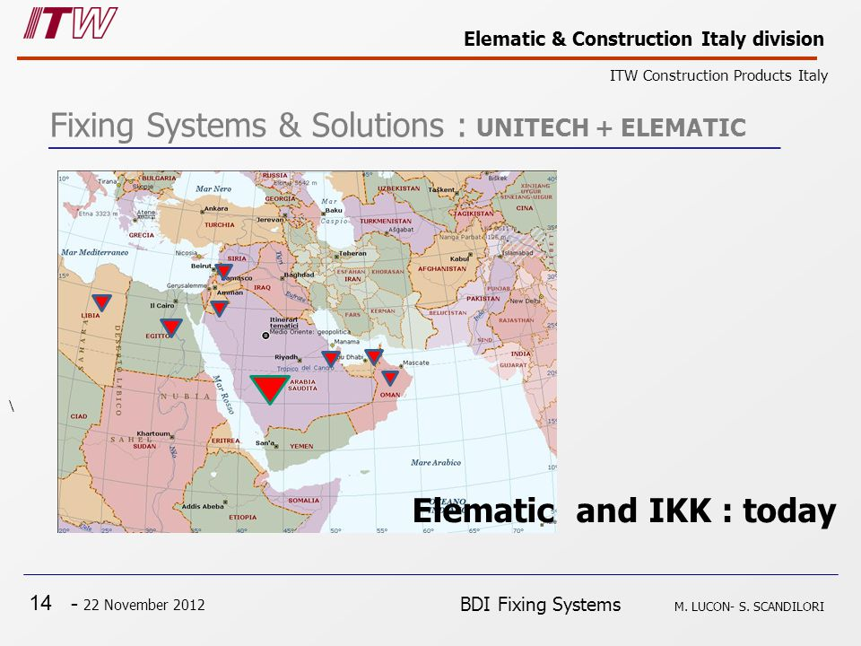 14 - 22 November 2012 Elematic & Construction Italy division ITW Construction Products Italy BDI Fixing Systems M.