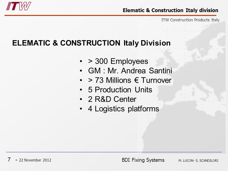 7 - 22 November 2012 Elematic & Construction Italy division ITW Construction Products Italy BDI Fixing Systems M. LUCON- S. SCANDILORI > 300 Employees