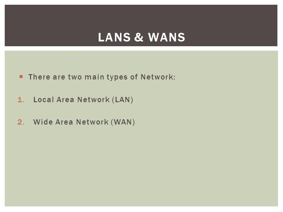 A LAN covers a small area such as one site or building, e.g. a school or college. LAN