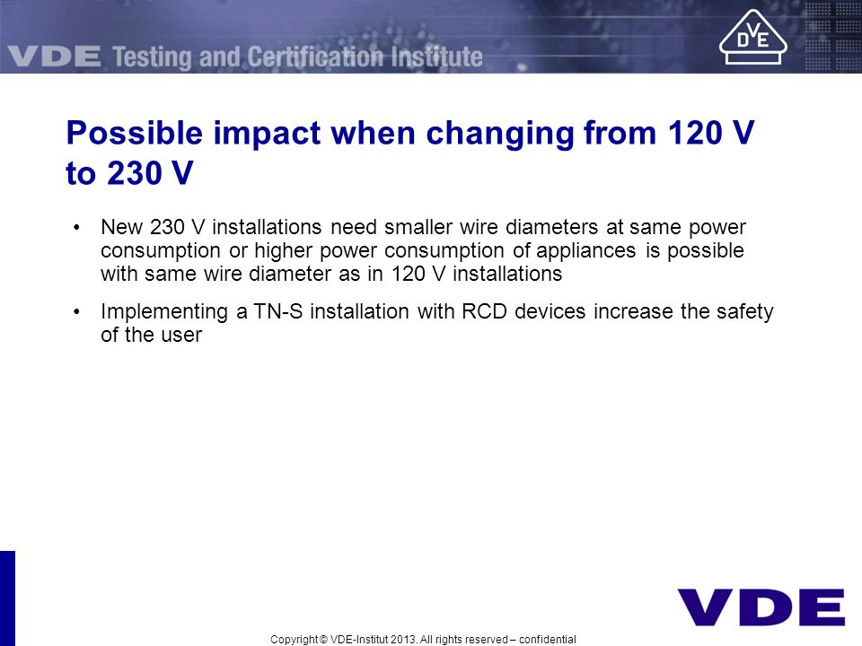 Possible impact when changing from 120 V to 230 V New 230 V installations need smaller wire diameters at same power consumption or higher power consum