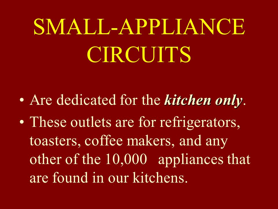 SMALL-APPLIANCE CIRCUITS kitchen onlyAre dedicated for the kitchen only.