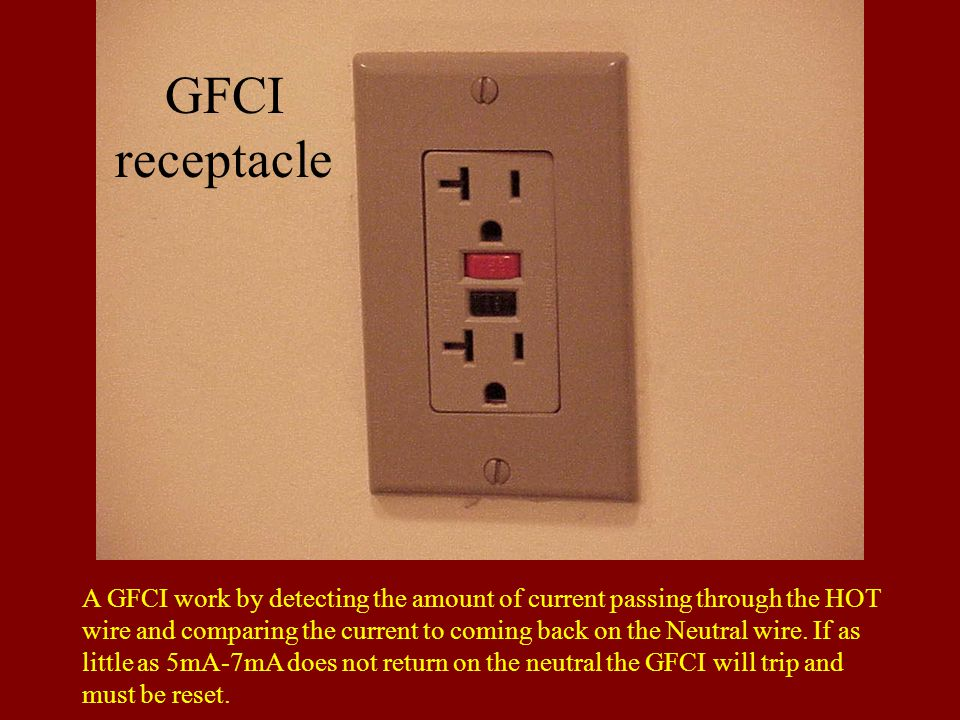 GFCI receptacle A GFCI work by detecting the amount of current passing through the HOT wire and comparing the current to coming back on the Neutral wire.