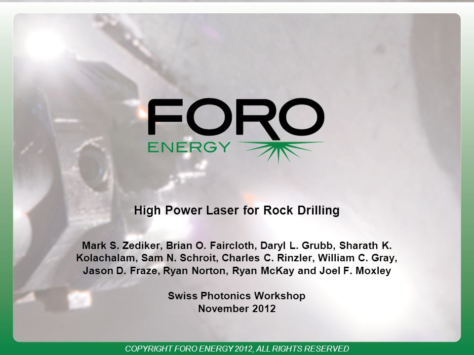 COPYRIGHT FORO ENERGY 2012, ALL RIGHTS RESERVED High Power Laser for Rock Drilling Mark S.