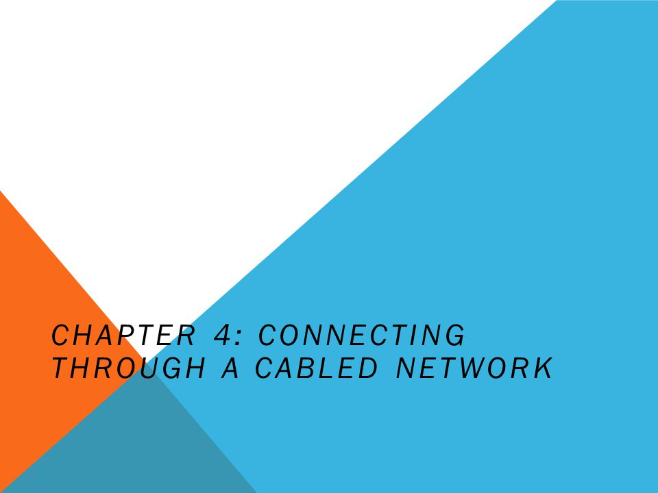 CHAPTER 4: CONNECTING THROUGH A CABLED NETWORK