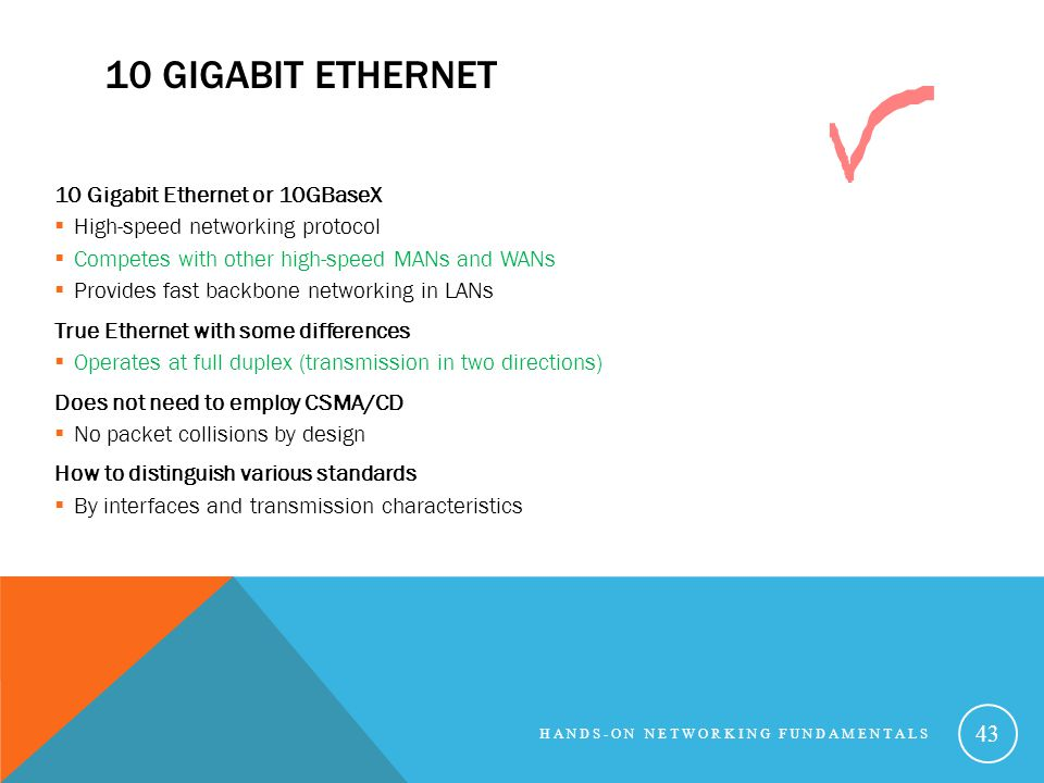 10 GIGABIT ETHERNET 10 Gigabit Ethernet or 10GBaseX High-speed networking protocol Competes with other high-speed MANs and WANs Provides fast backbone