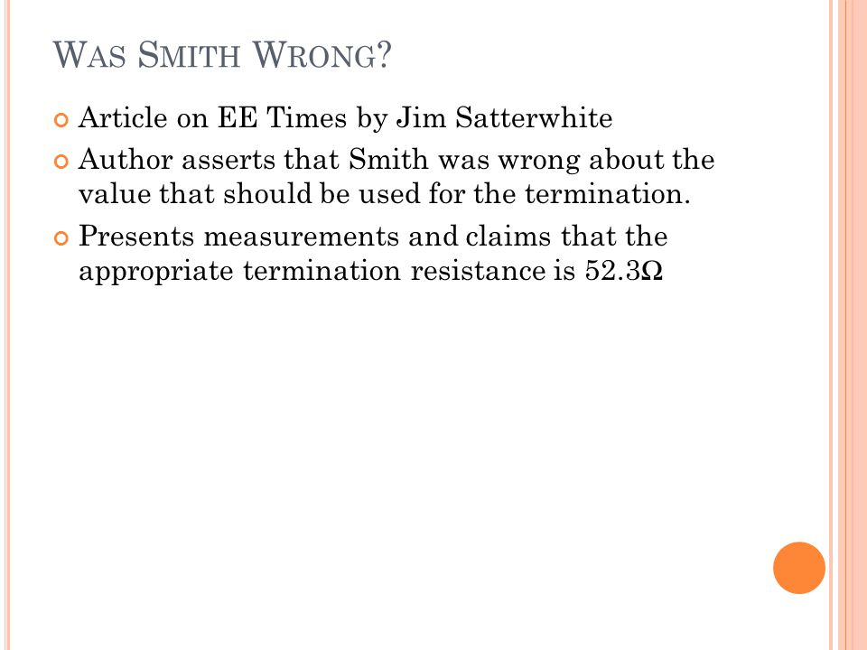 W AS S MITH W RONG ? Article on EE Times by Jim Satterwhite Author asserts that Smith was wrong about the value that should be used for the terminatio