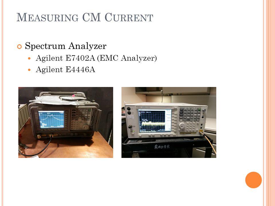 M EASURING CM C URRENT Spectrum Analyzer Agilent E7402A (EMC Analyzer) Agilent E4446A
