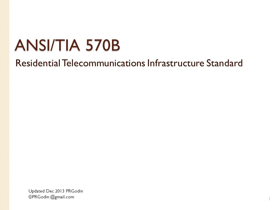 ANSI/TIA 570B Residential Telecommunications Infrastructure Standard 1 Updated Dec 2013 PRGodin ©PRGodin @gmail.com