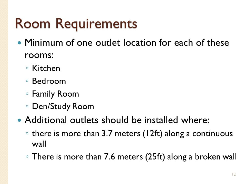 Room Requirements Minimum of one outlet location for each of these rooms: Kitchen Bedroom Family Room Den/Study Room Additional outlets should be inst