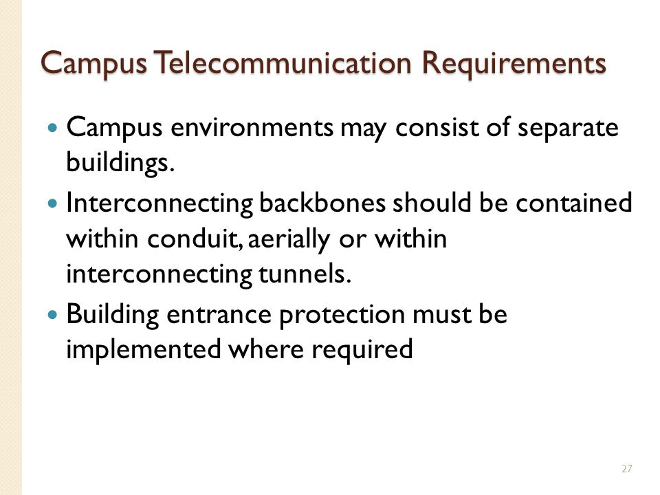 Campus Telecommunication Requirements Campus environments may consist of separate buildings. Interconnecting backbones should be contained within cond