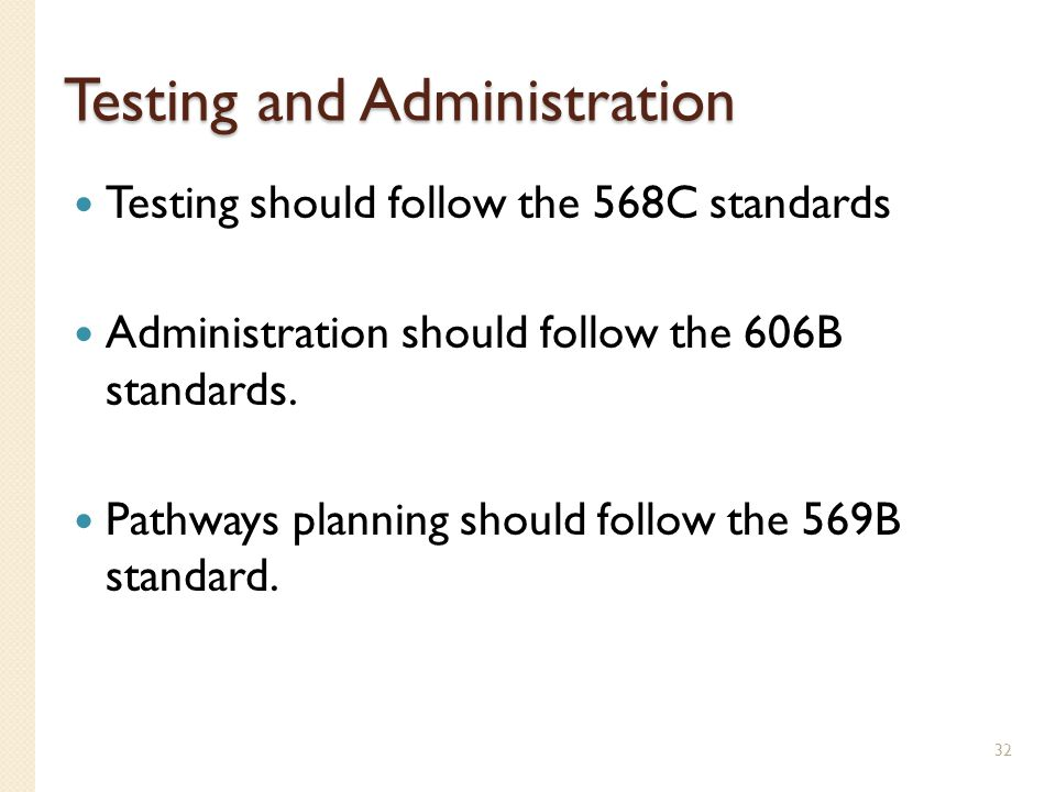 Testing and Administration Testing should follow the 568C standards Administration should follow the 606B standards. Pathways planning should follow t