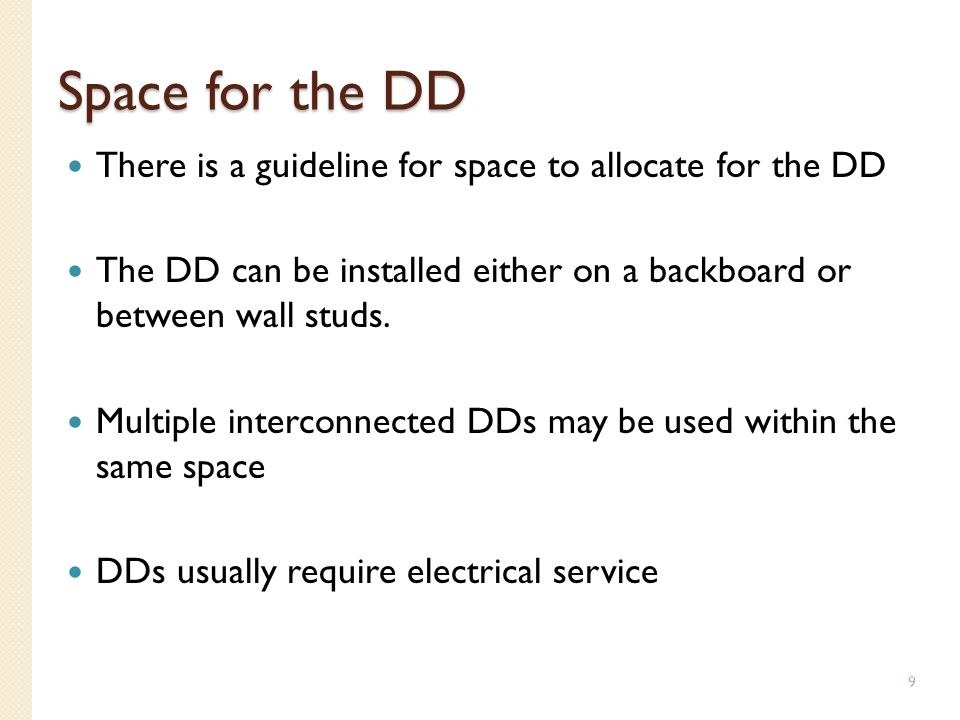 Space for the DD There is a guideline for space to allocate for the DD The DD can be installed either on a backboard or between wall studs. Multiple i