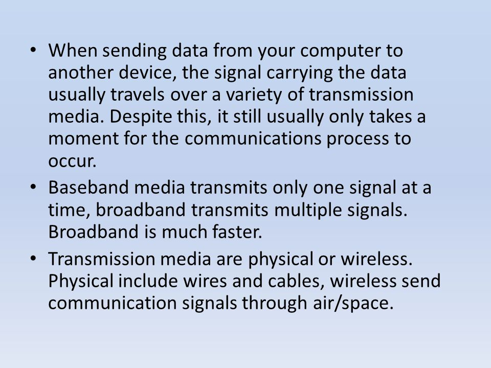When sending data from your computer to another device, the signal carrying the data usually travels over a variety of transmission media. Despite thi