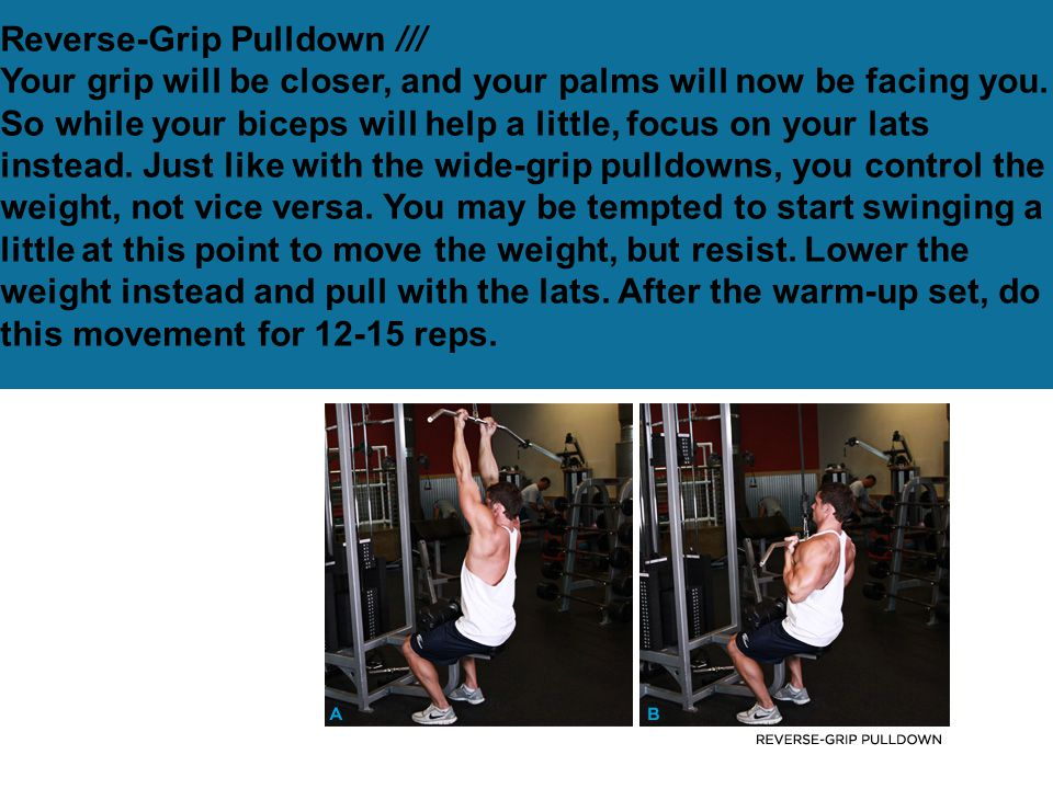Reverse-Grip Pulldown /// Your grip will be closer, and your palms will now be facing you.