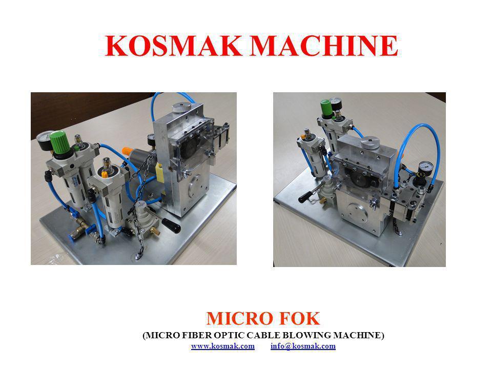 MICRO FOK (MICRO FIBER OPTIC CABLE BLOWING MACHINE) www.kosmak.comwww.kosmak.com info@kosmak.cominfo@kosmak.com KOSMAK MACHINE