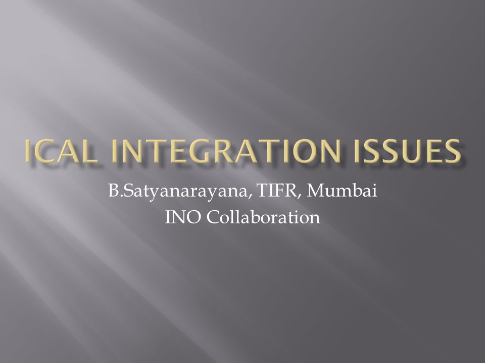 B.Satyanarayana BARC-TIFR INO meeting, TIFR, Mumbai November 9, 201212