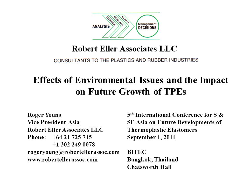 Green Issues and their Impact on TPEs GLS Elastomers PolyOne Corporation McHenry, Illinois August 2, 2012 Roger Young Vice President-Asia Robert Eller Associates LLC Phone: +64 21 725 745 +1 302 249 0078 rogeryoung@robertellerassoc.com www.robertellerassoc.com