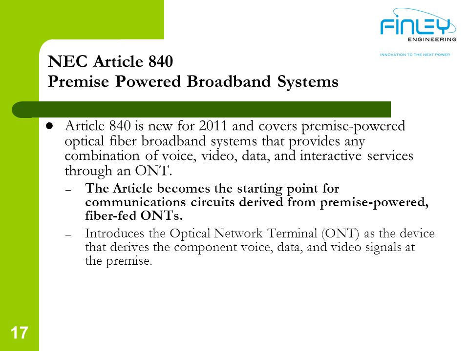 NEC Article 840 Premise Powered Broadband Systems Article 840 is new for 2011 and covers premise-powered optical fiber broadband systems that provides