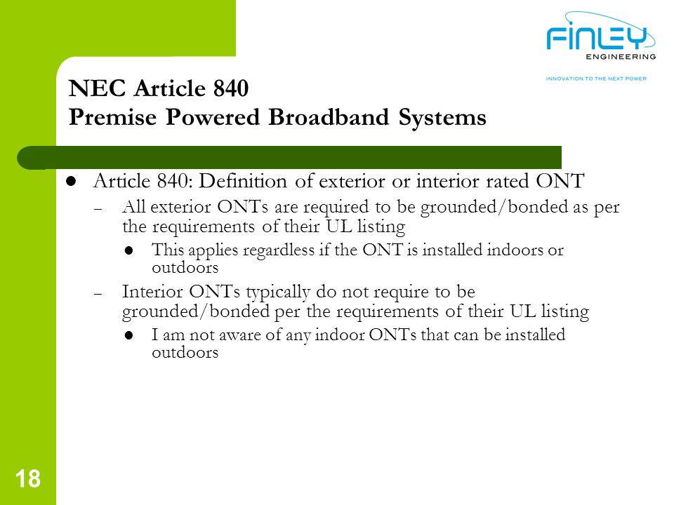 NEC Article 840 Premise Powered Broadband Systems Article 840: Definition of exterior or interior rated ONT – All exterior ONTs are required to be gro