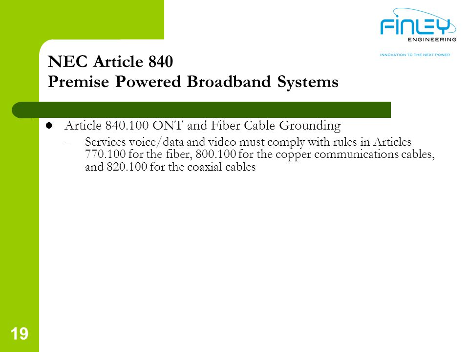 NEC Article 840 Premise Powered Broadband Systems Article 840.100 ONT and Fiber Cable Grounding – Services voice/data and video must comply with rules