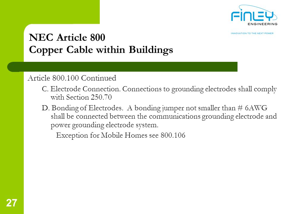 NEC Article 800 Copper Cable within Buildings Article 800.100 Continued C. Electrode Connection. Connections to grounding electrodes shall comply with