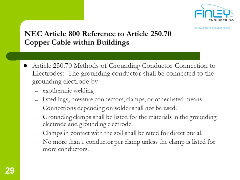 NEC Article 800 Reference to Article 250.70 Copper Cable within Buildings Article 250.70 Methods of Grounding Conductor Connection to Electrodes: The