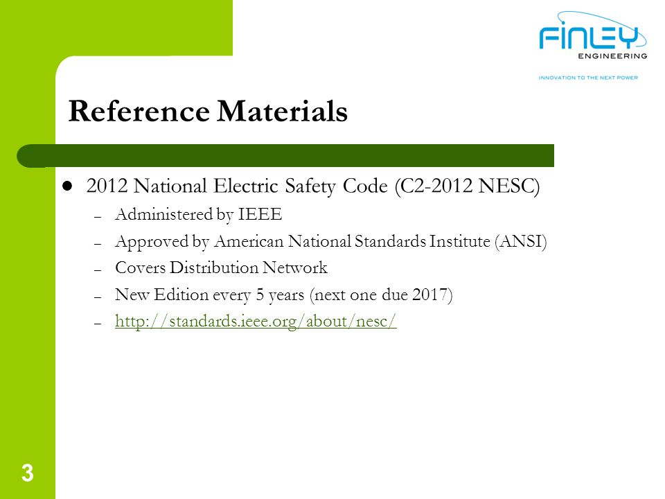 Reference Materials 2012 National Electric Safety Code (C2-2012 NESC) – Administered by IEEE – Approved by American National Standards Institute (ANSI