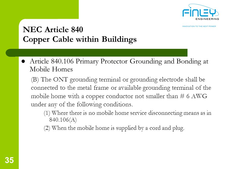 NEC Article 840 Copper Cable within Buildings Article 840.106 Primary Protector Grounding and Bonding at Mobile Homes (B) The ONT grounding terminal o