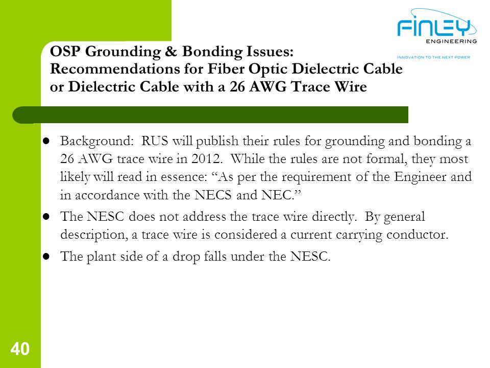 OSP Grounding & Bonding Issues: Recommendations for Fiber Optic Dielectric Cable or Dielectric Cable with a 26 AWG Trace Wire Background: RUS will pub