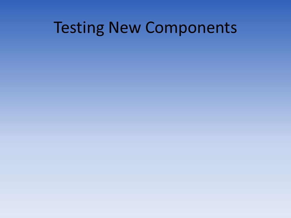 Testing New Components