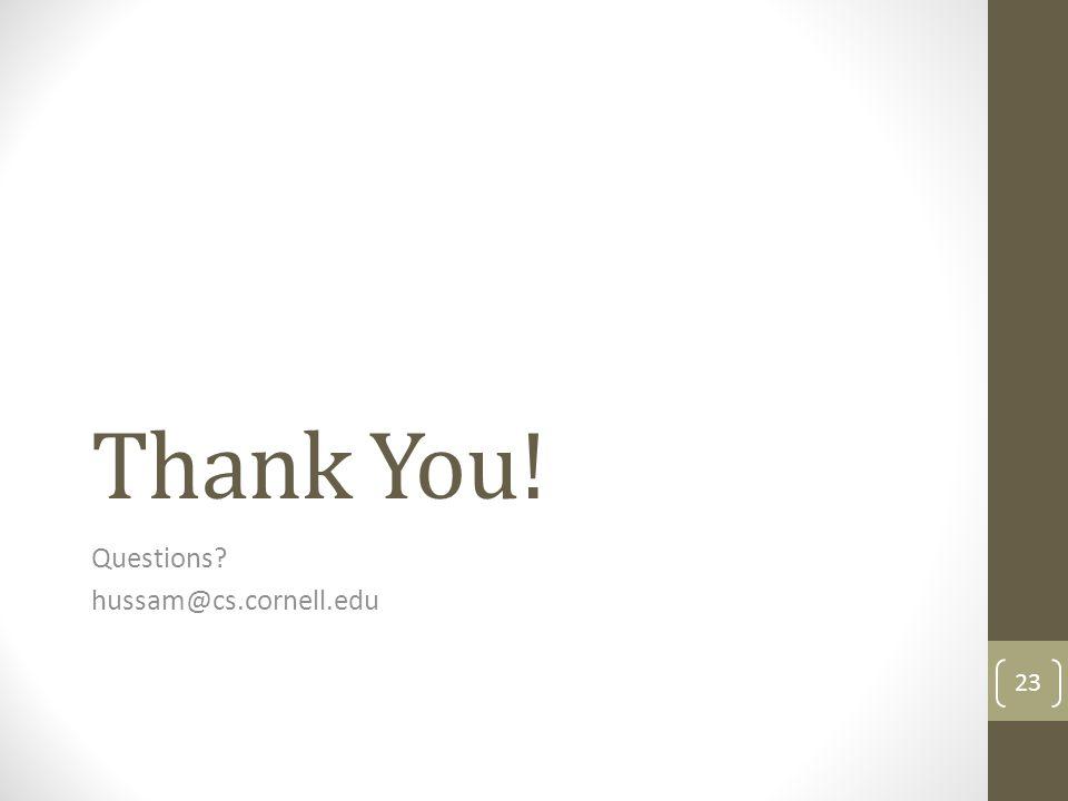 Thank You! Questions hussam@cs.cornell.edu 23