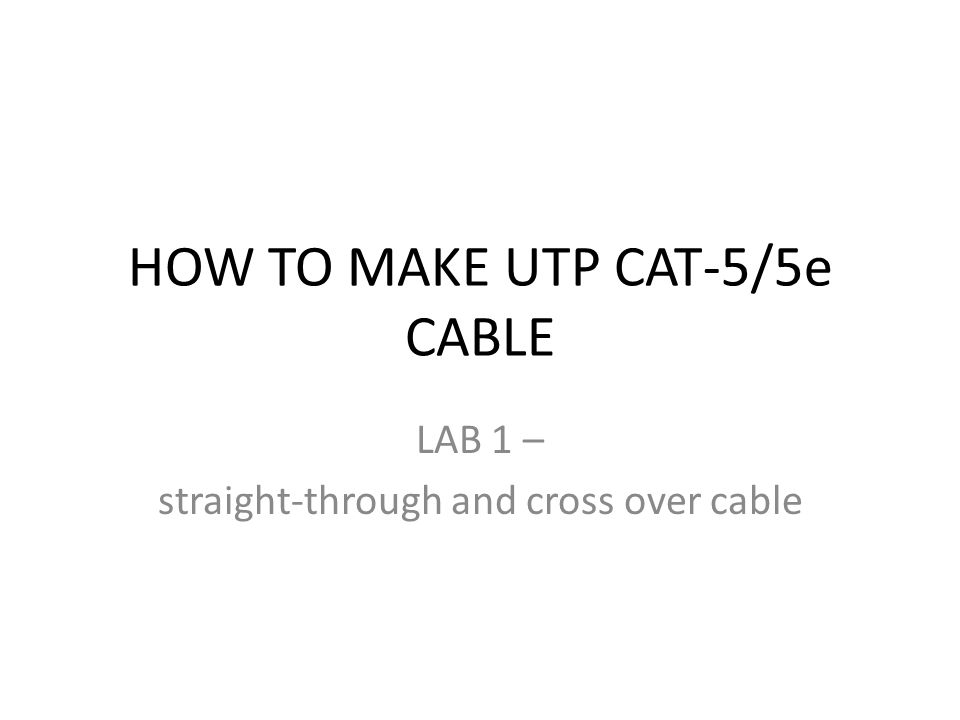 HOW TO MAKE UTP CAT-5/5e CABLE LAB 1 – straight-through and cross over cable